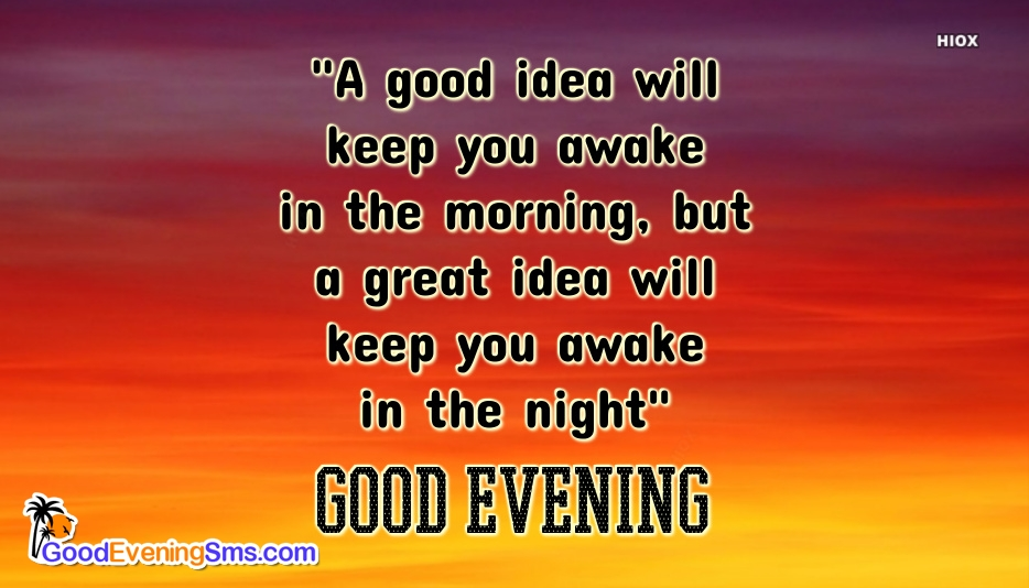 A Good Idea Will Keep You Awake In The Morning, But A Great Idea Will Keep You Awake In The Night