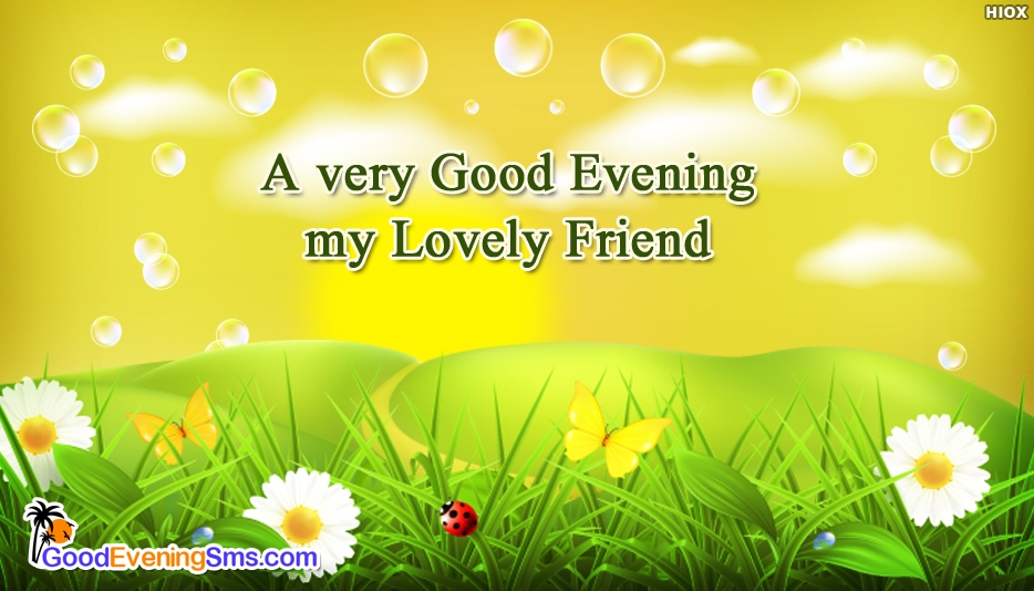 A very Good Evening to a Lovely Friend  - Good Evening SMS for Friends