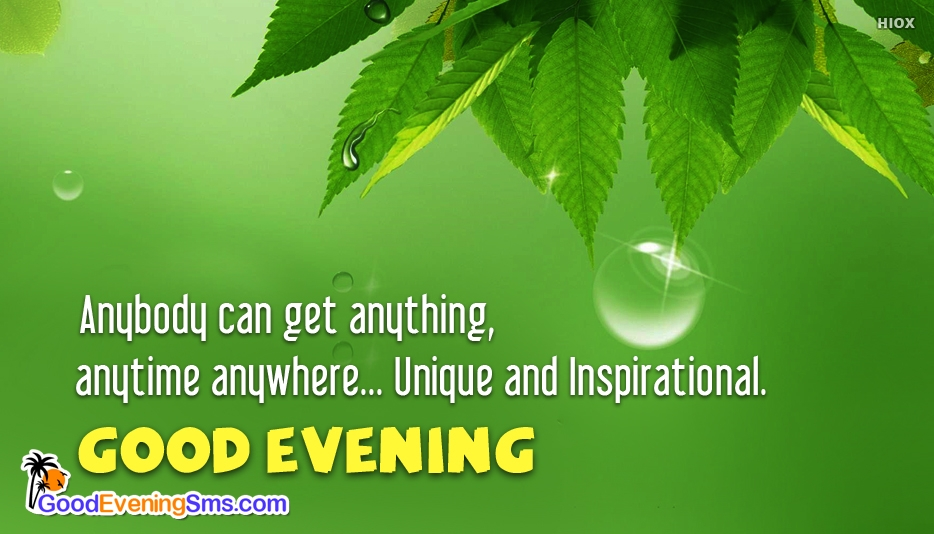 Anybody Can Get Anything, Anytime Anywhere Unique and Inspirational. Good Evening All - Inspirational Good Evening Images