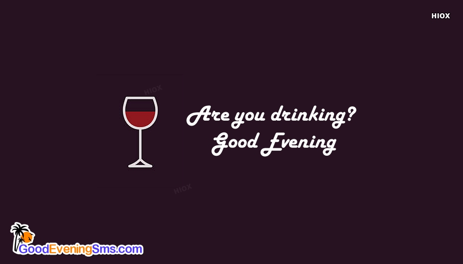 Are You Drinking? Good Evening