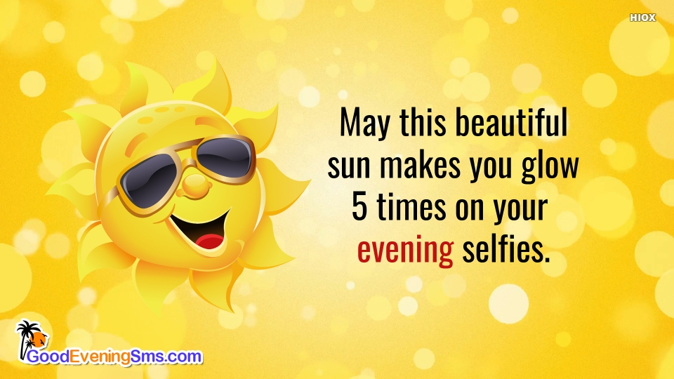 May This Beautiful Sun Makes You Glow 5 Times On Your Evening Selfies.
