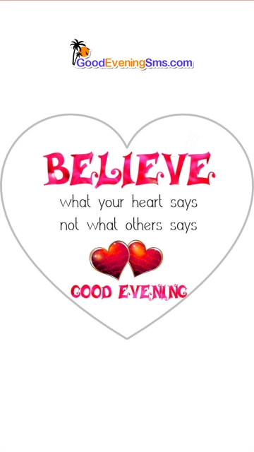 Believe What Your Heart Says. Good Evening