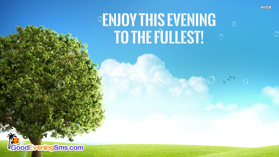Enjoy This Evening To The Fullest!