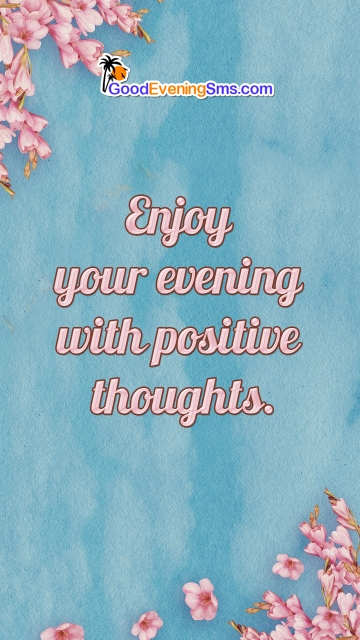 Enjoy Your Evening With Positive Thoughts.