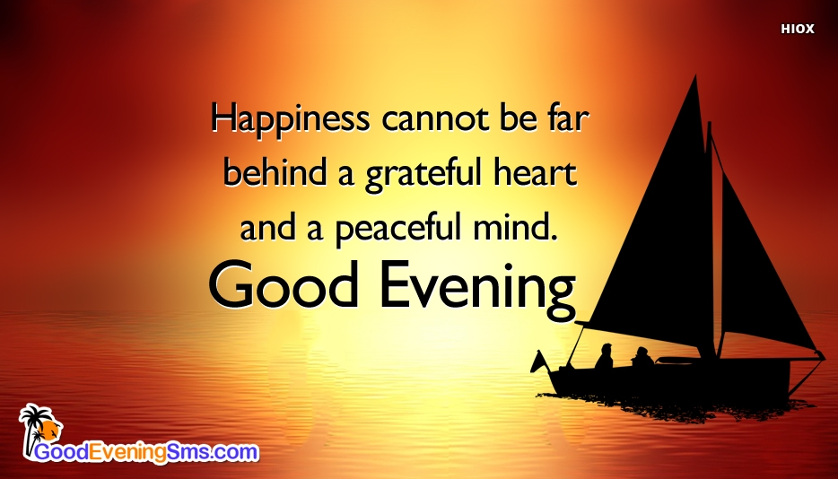 Good E Evening Sms | Happiness Cannot Be Far Behind A Grateful Heart and A Peaceful Mind