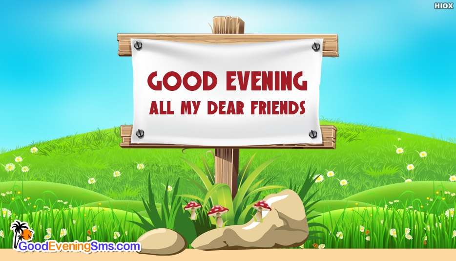 Good Evening All My Dear Friends - Good Evening SMS for Friends
