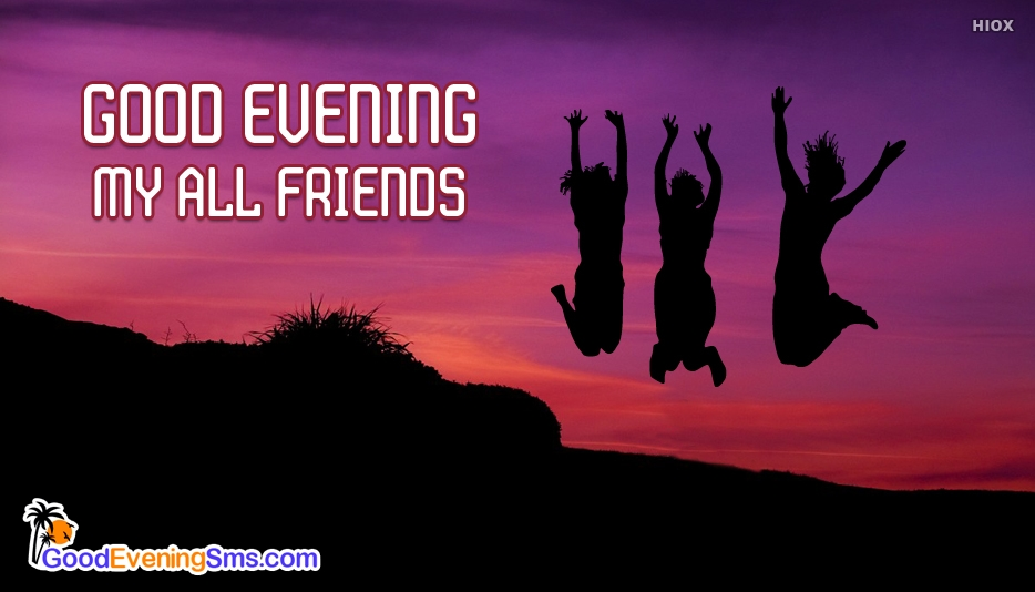 Good Evening All My Friends - Good Evening SMS for Friends