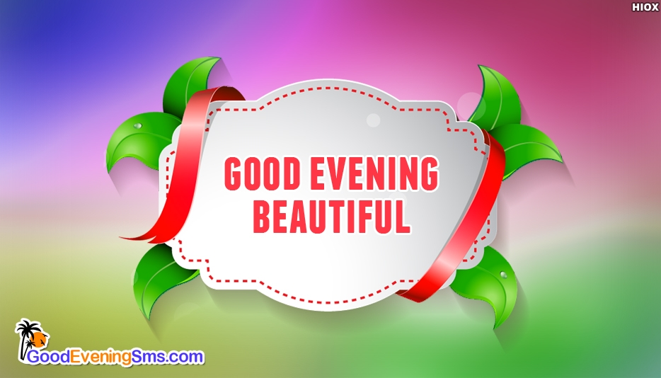 Good Evening Beautiful