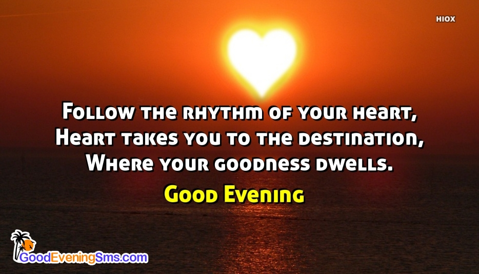 Good Evening Blessing Quote | Follow The Rhythm Of Your Heart, Heart Takes You To The Destination, Where Your Goodness Dwells