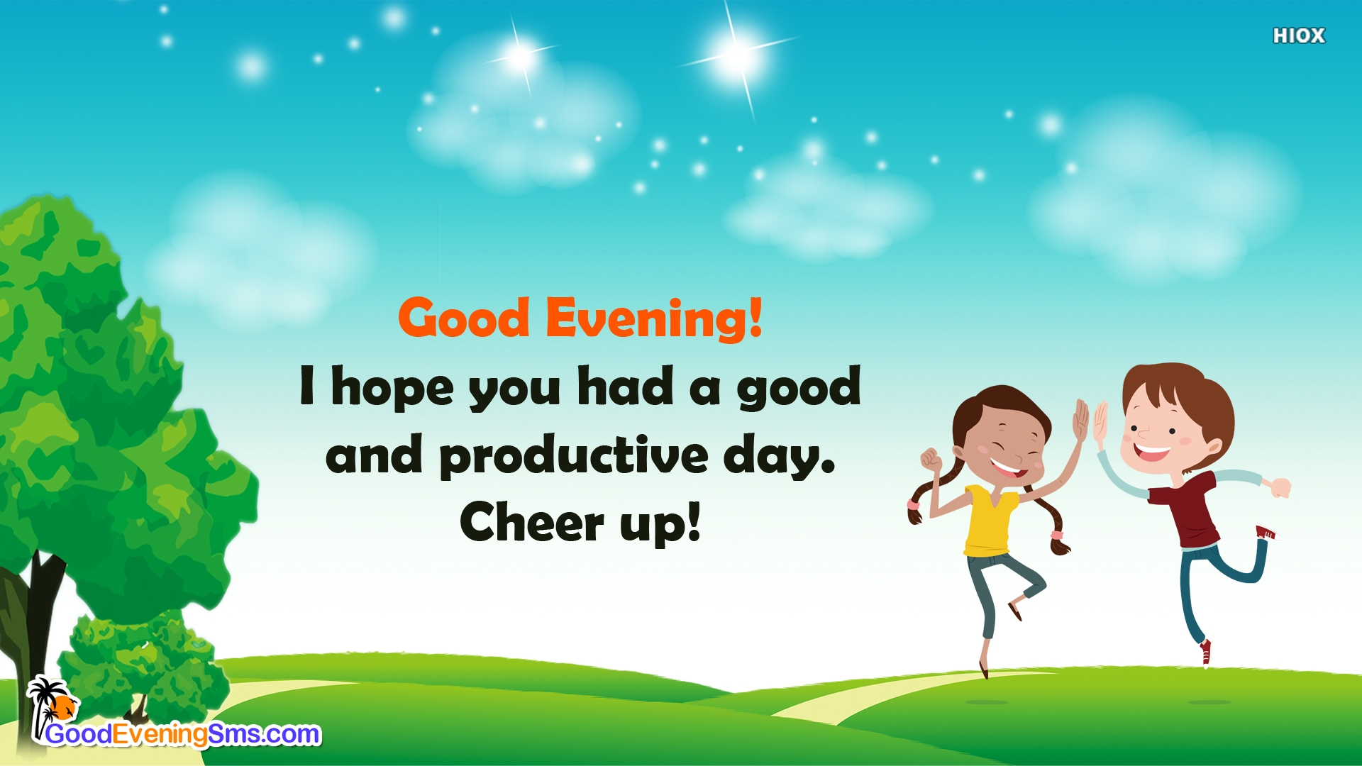 Good Evening! I Hope You Had A Good and Productive Day. Cheer Up!