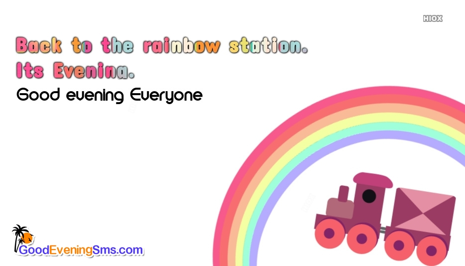 Back To The Rainbow Station. Good Evening Everyone