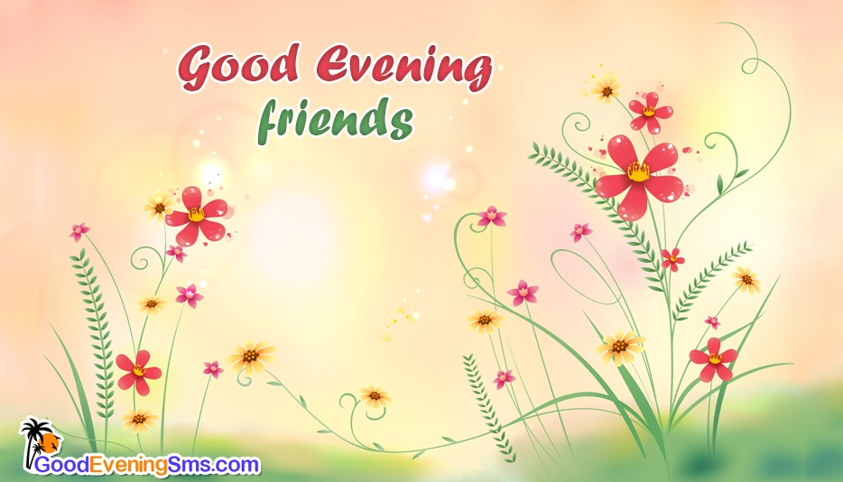 Good Evening Friends At Goodeveningsmscom