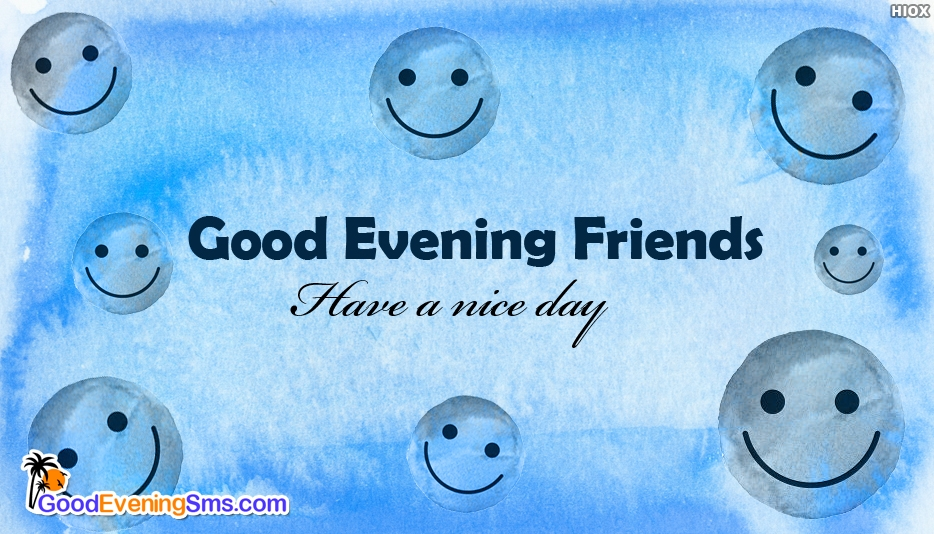 Good Evening Friends Have A Nice Day - Good Evening SMS for Friends