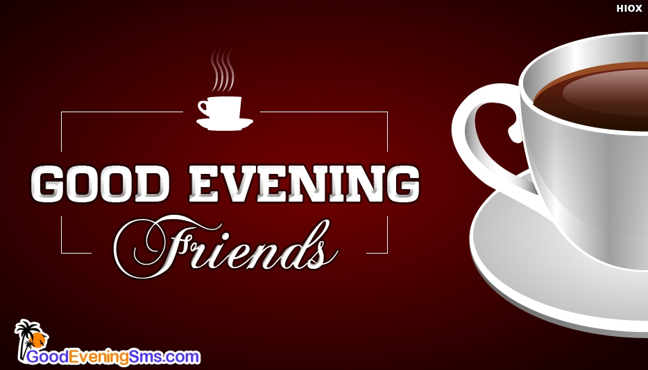Good Evening Friends With Coffee At Goodeveningsmscom