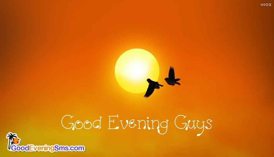 Good Evening Guys