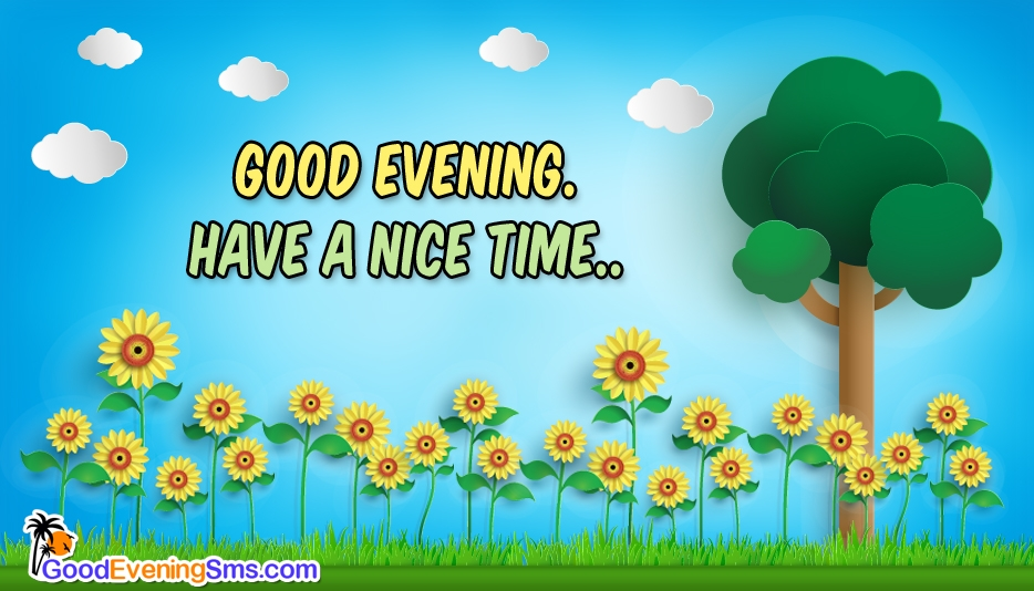 Good Evening Have a Nice Time @ GoodEveningSMS.com