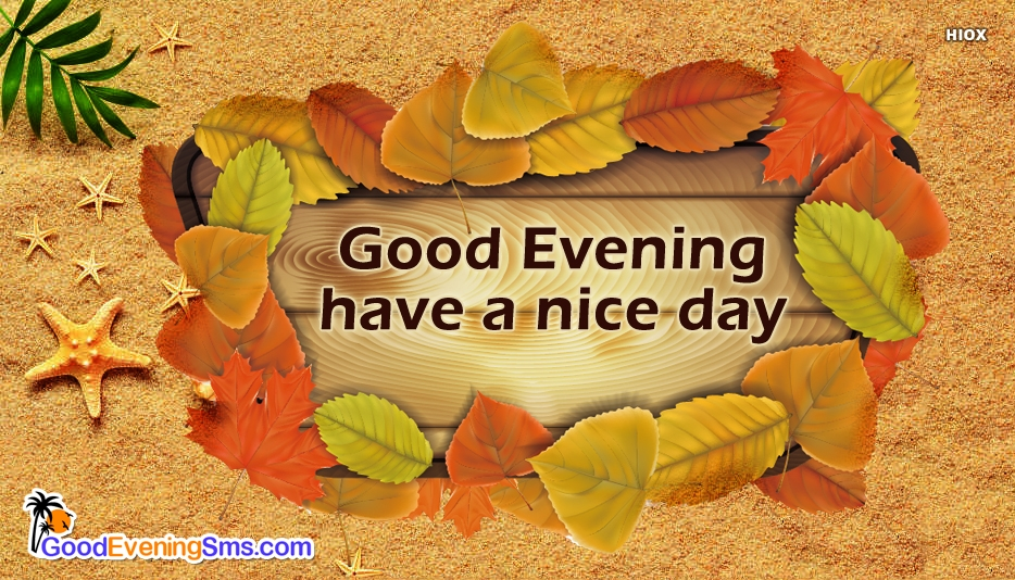 Good Evening Have A Nice Day Images