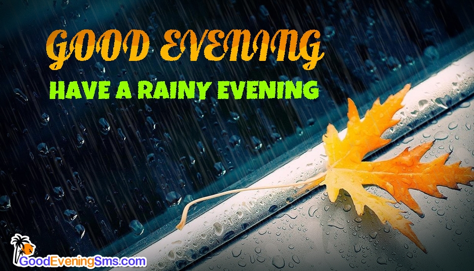 Good Evening. Have a Rainy Evening @ Goodeveningsms.com