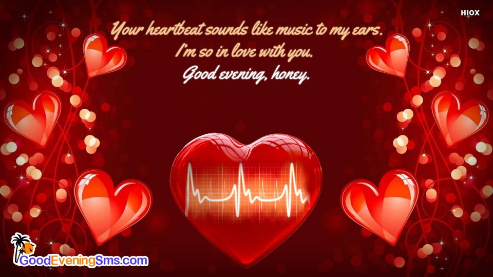 Your Heartbeat Sounds Like Music To My Ears. I'm So In Love With You. Good Evening, Honey.