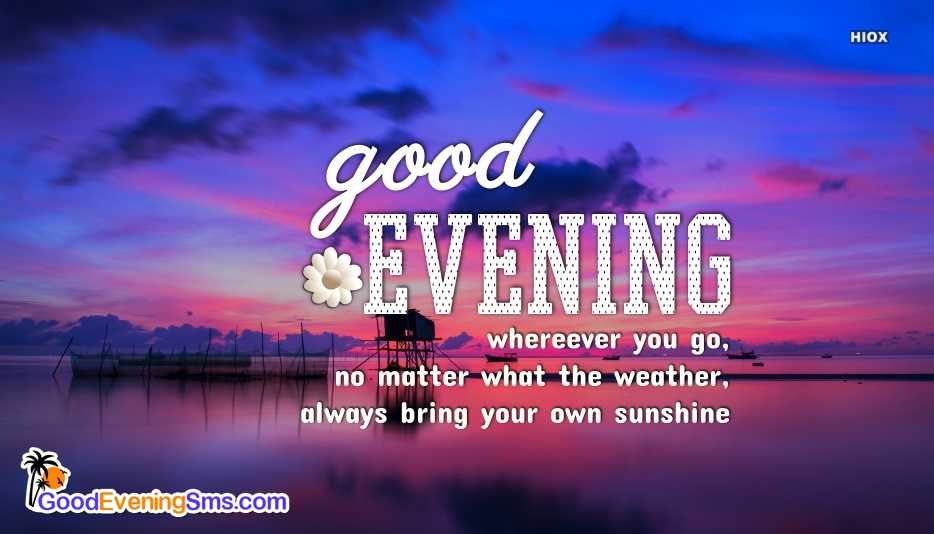 Good Evening Love Message | Wherever You Go, No Matter What The Weather, Always Bring Your Own Sunshine