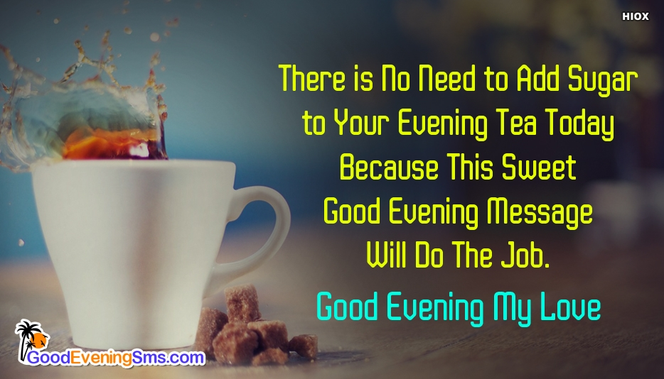 Good Evening Love With Tea - There is No Need to Add Sugar to Your Evening Tea Today Because This Sweet Good Evening Message Will Do The Job. Good Evening My Love