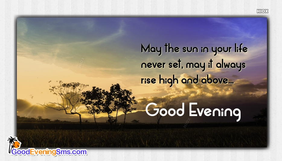 Good Evening Message | May The Sun In Your Life Never Set, May It Always Rise High And Above
