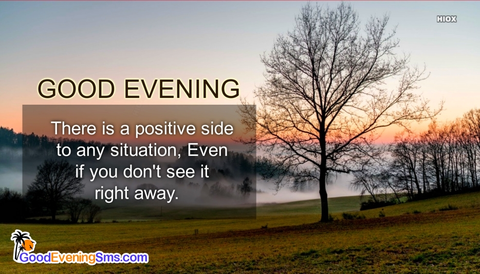 Good Evening Message | There is A Positive Side To Any Situation, Even If You Don