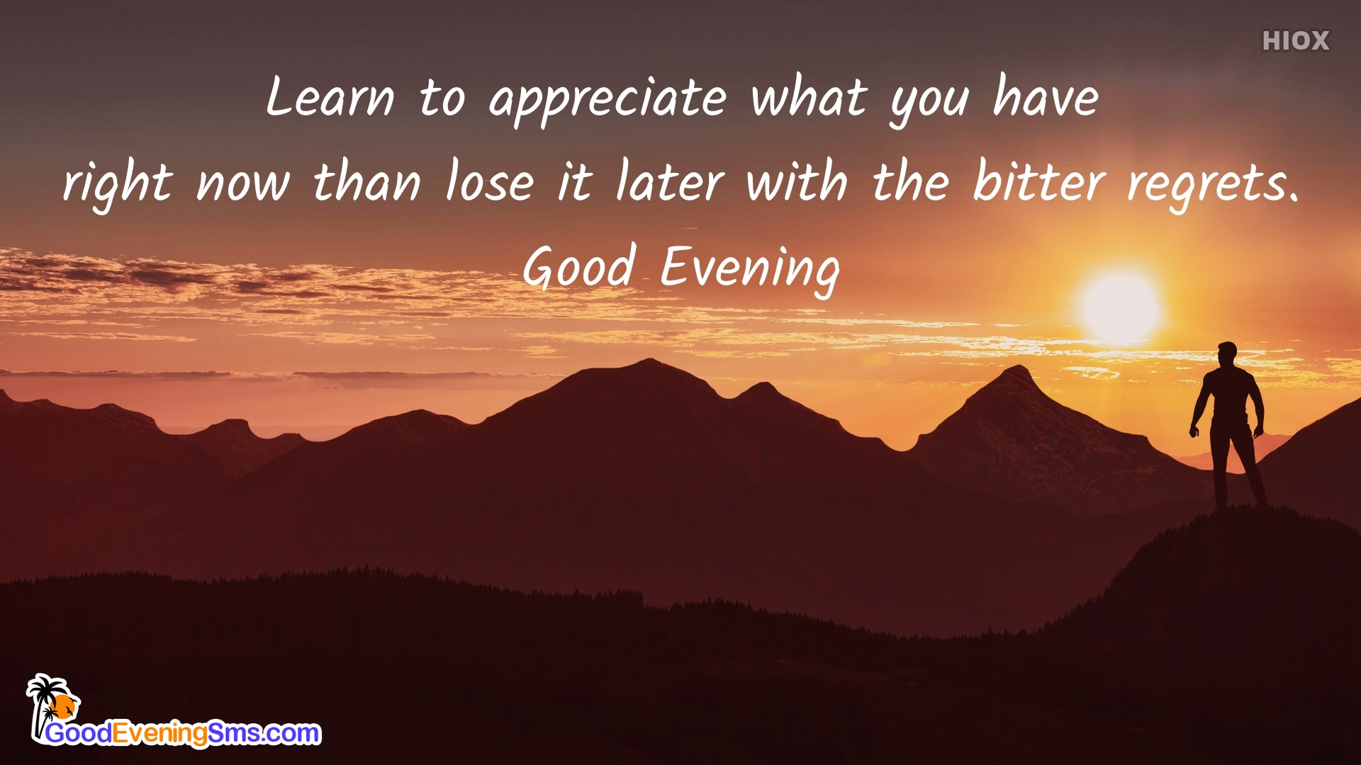 Learn To Appreciate What You Have Right Now. Good Evening