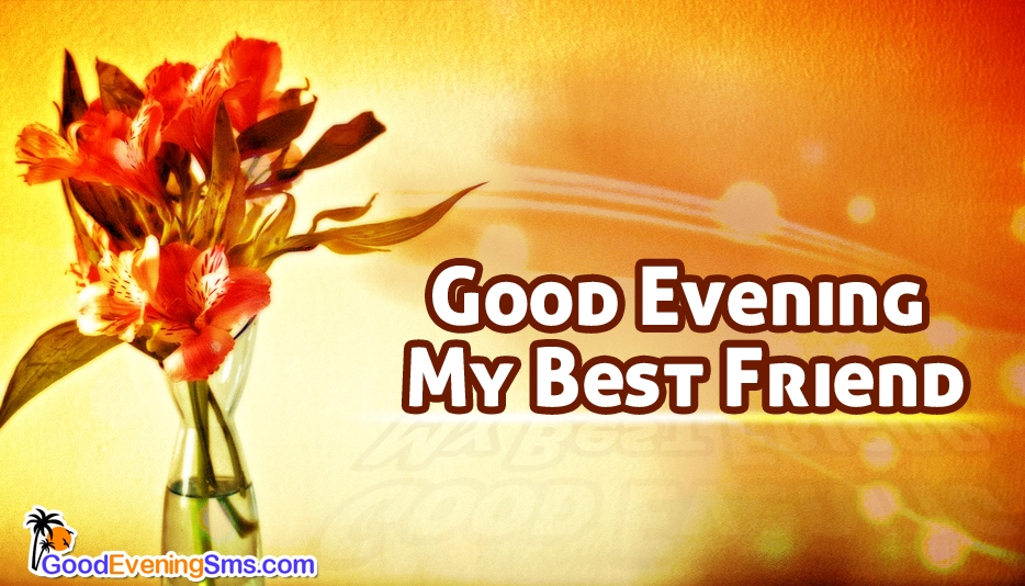 Good Evening My Best Friend At Goodeveningsmscom