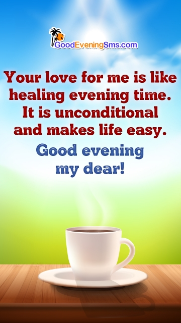 Your Love For Me is Like Healing Evening Time. It is Unconditional and Makes Life Easy. Good Evening My Dear!