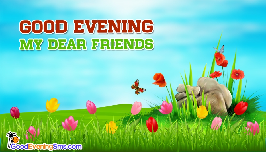 Good Evening My Dear Friends At Goodeveningsmscom