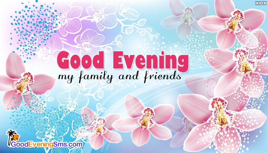 Good Evening My Family and Friends - Good Evening SMS for Friends