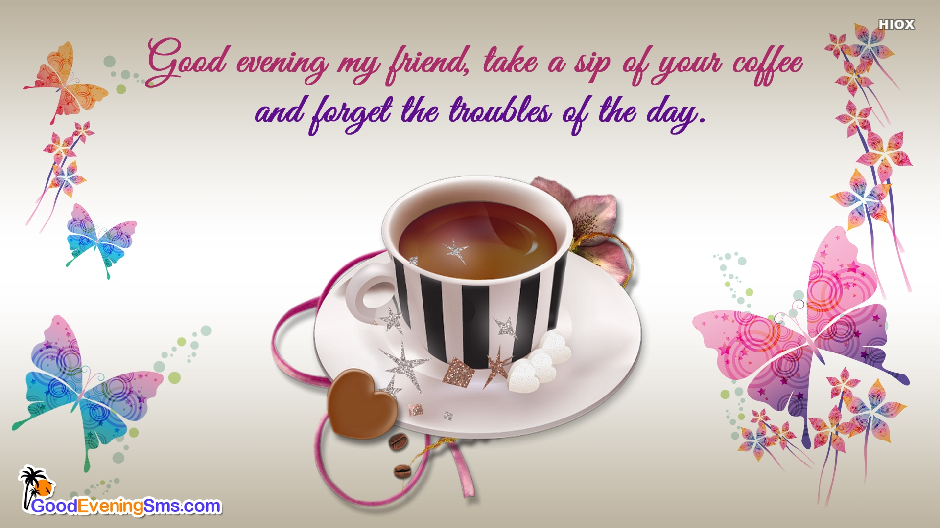 Good Evening My Friend, Take A Sip Of Your Coffee and Forget The Troubles
