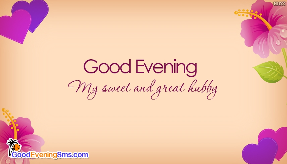 Good Evening My Sweet and Great Hubby - Good Evening SMS for Husband