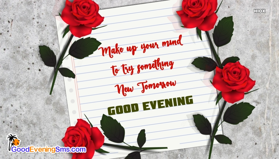 Good Evening Photo With Quote | Make Up Your Mind To Try Something New Tomorrow