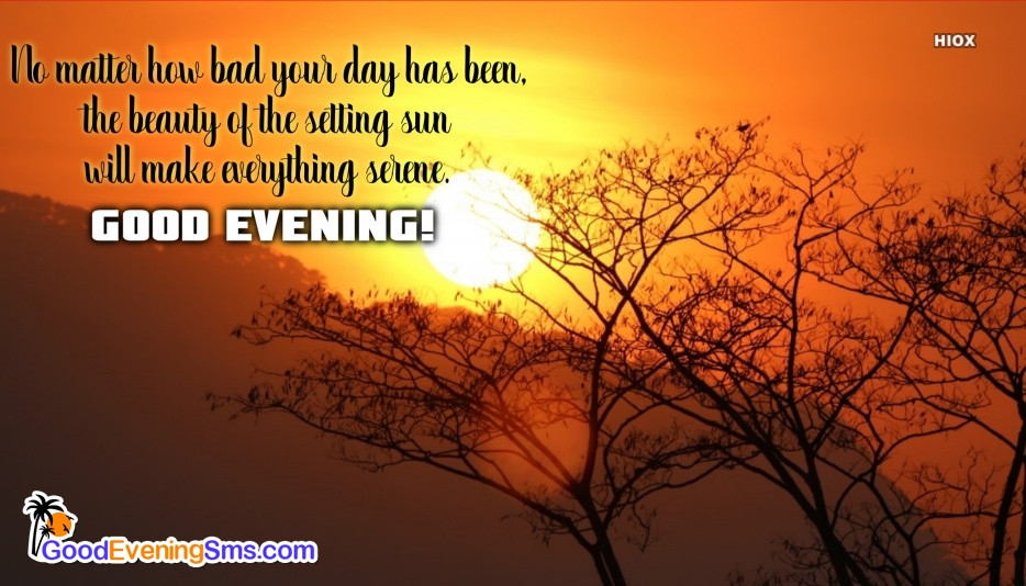 Good Evening Quote For Facebook | No Matter How Bad Your Day Has Been, The Beauty Of The Setting Sun Will Make Everything Serene