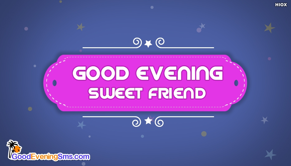 Good Evening Sweet Friend