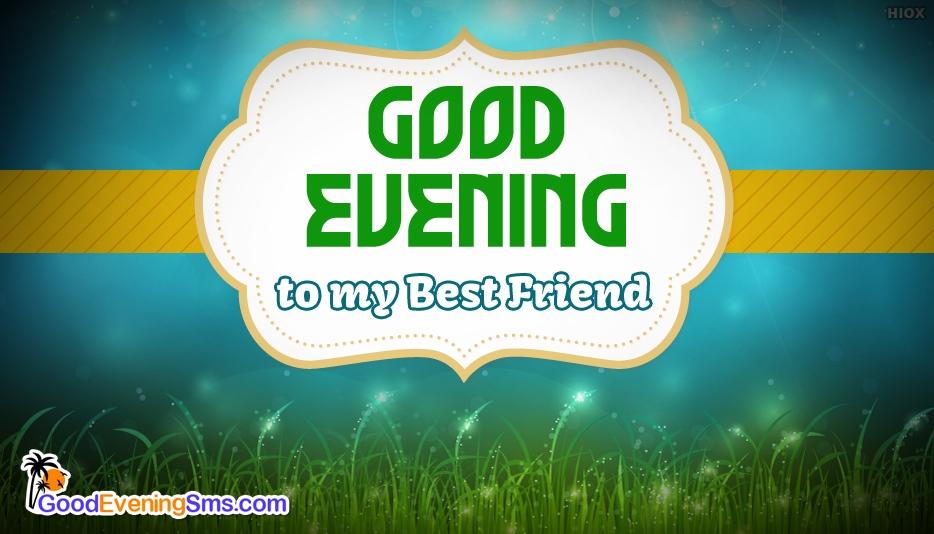 Good Evening to My Best Friend @ GoodEveningSms.com