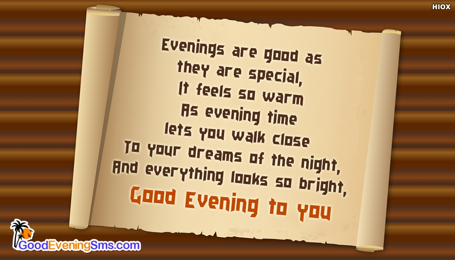 Good Evening to You - Evenings are Good as they are Special, It Feels so Warm As Evening Time lets You Walk Close to Your Dreams of the Night, and Everything looks so Bright, Good Evening to You