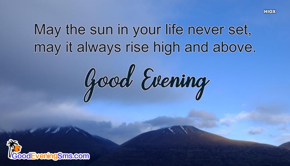 Good Evening Wishes and Quote | May The Sun In Your Life Never Set, May It Always Rise High and Above