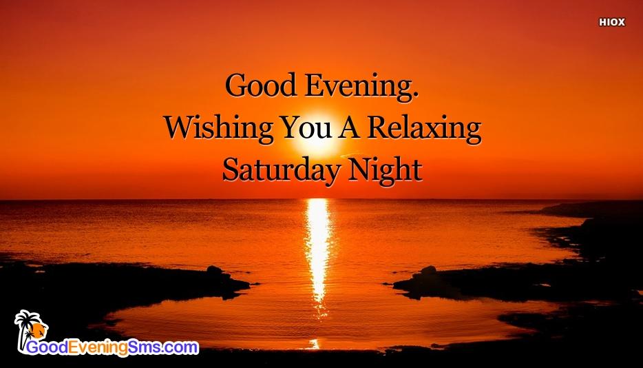 Good Evening. Wishing You A Relaxing Saturday Night