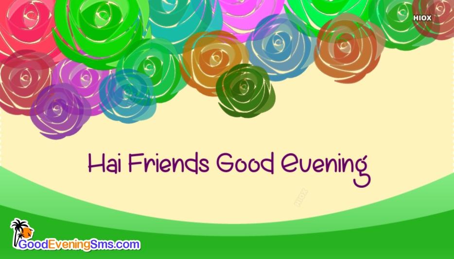 Hai Friends Good Evening