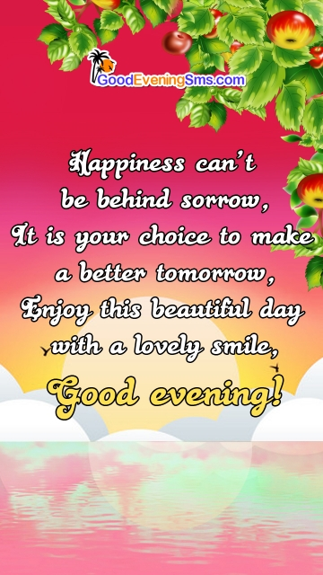 Happiness Can't Be Behind Sorrow, It is Your Choice To Make A Better Tomorrow