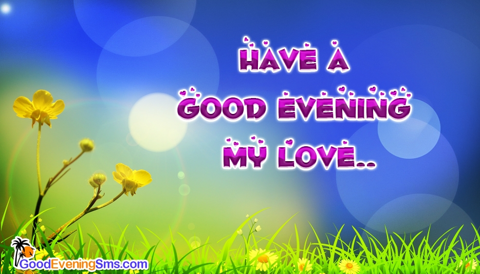 Have a Good Evening My Love @ GoodEveningSMS.com