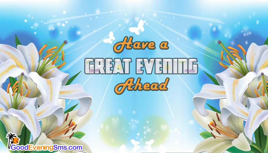 Have a Great Evening Ahead @ GoodEveningSMS.com