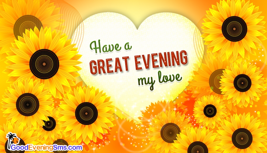 Have a Great Evening My Love @ GoodEveningSMS.com