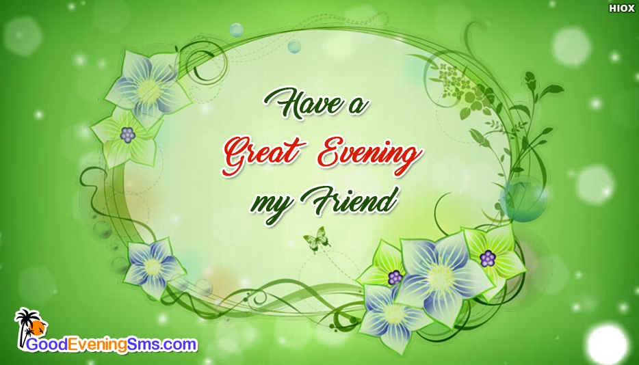 Have a Great Evening My Friend - Good Evening SMS for Friends