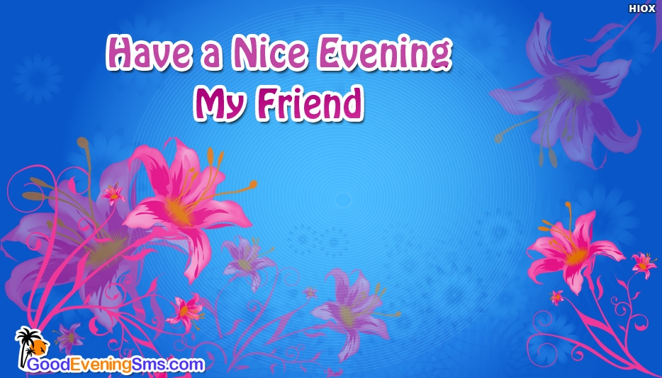 Have a Nice Evening My Friend - Good Evening SMS for Friends