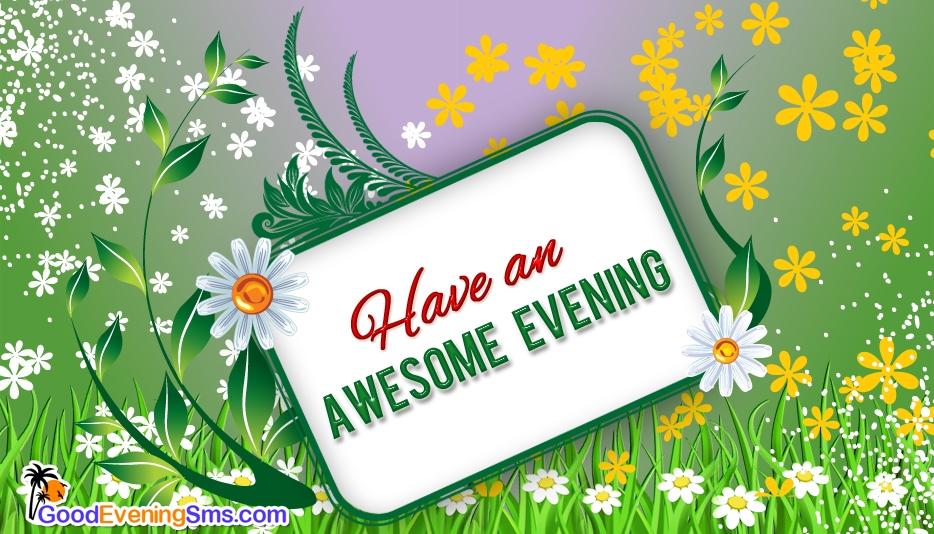 Have an Awsome Evening - Good Evening SMS