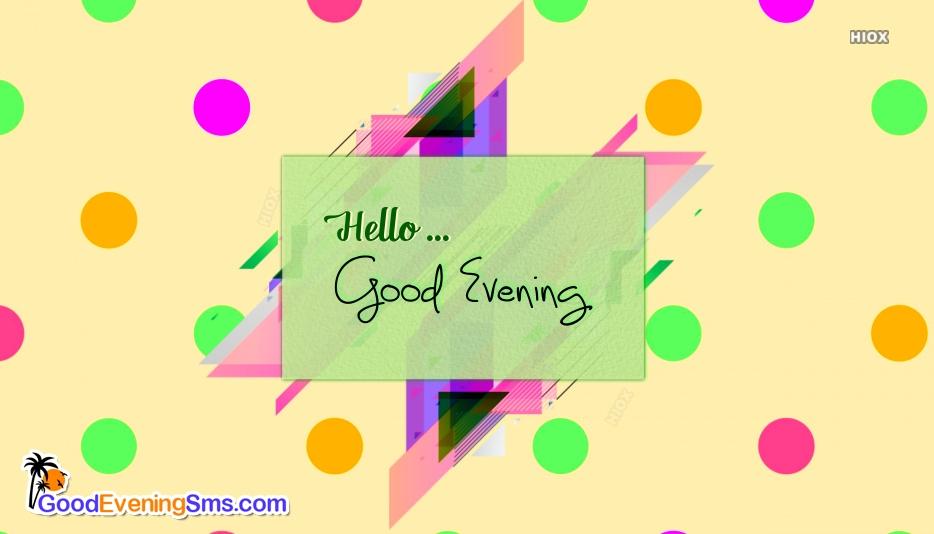 Hello Good Evening